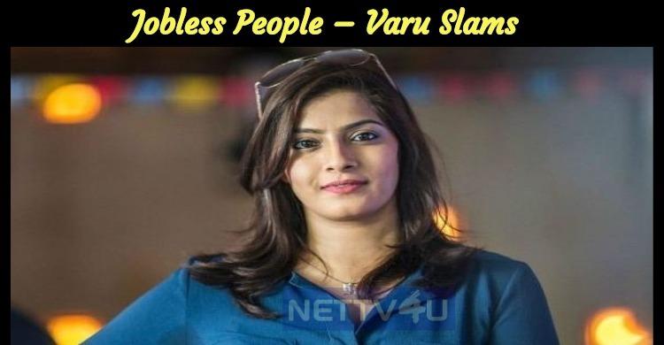 Jobless People – Varu Slams Tamil News
