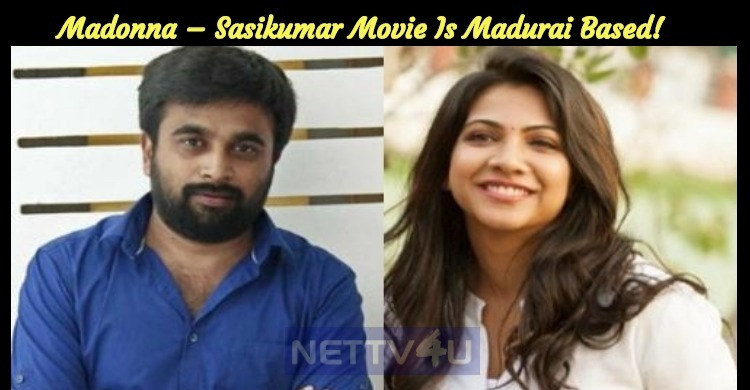 Madonna – Sasikumar Movie Is Madurai Based!