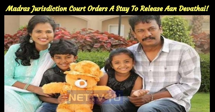 Madras Jurisdiction Court Orders A Stay To Release Aan Devathai!