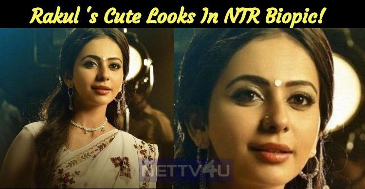Rakul Preet Looks Cute In NTR Biopic!