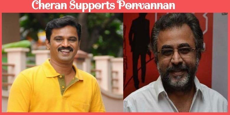 Cheran Welcomes Ponvannan's Decision!