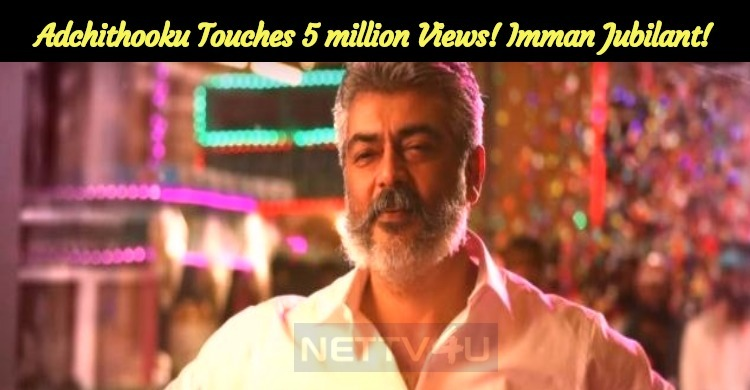 Adchithooku Touches 5 Million Views! Imman Jubilant!