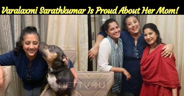 Varalaxmi Sarathkumar Is Proud About Her Mom!