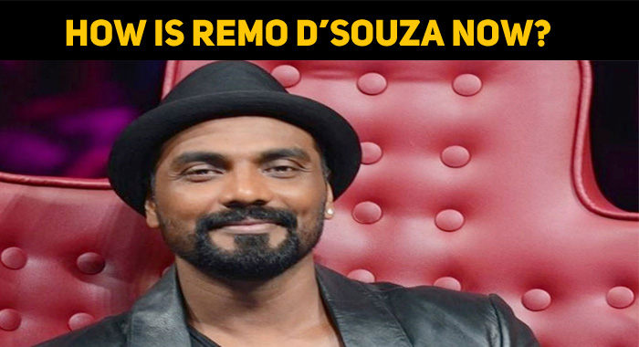 How Is Remo D'Souza Now? Report By Dharmesh!