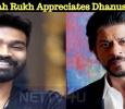 Shah Rukh Appreciates Dhanush!