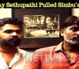 Vijay Sethupathi Pulled Simbu's Legs And Escaped! Tamil News