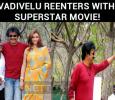 Vadivelu Reenters With Superstar Movie!