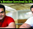 Salman Khan's Brother Involved In IPL Betting!