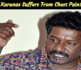 Karunas Suffers From Chest Pain! Tamil News