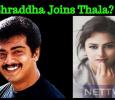 Shraddha To Pair Thala? Tamil News