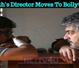 Ajith's Director Moves To Bollywood! Tamil News