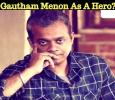 Gautham Menon To Make His Debut As A Hero! Tamil News