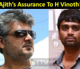 Ajith's Assurance To H Vinoth!