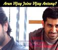 Arun Vijay Joins Vijay Antony? Tamil News