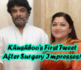 Khushboo's First Tweet After Surgery! Tamil News