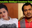 Nawazuddin Siddiqui Counters Taapsee! Hindi News