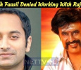 Fahadh Faasil Denied Working With Rajini?