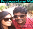 Parthiepan's Latest Wish! Tamil News