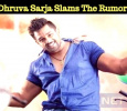 Dhruva Sarja Slams The Rumors!