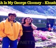 Ajith Is My George Clooney – Khushboo