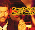 Mersal To Grab Rs. 300 Crore Soon! Tamil News