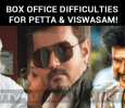 Box Office Difficulties For Petta And Viswasam!