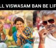 Will Viswasam Ban Be Lifted?