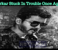 Sarkar Stuck In Trouble Once Again!