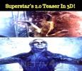 Superstar's 2.0 Teaser In 3D!