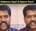 Nakkeeran Gopal At Egmore Court! Tamil News
