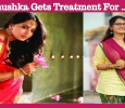 Anushka Gets Treatment For This…