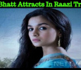 Alia Bhatt Attracts The Audiences With Raazi Trailer!