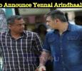 Gautham Menon To Announce Yennai Arindhaal Sequel! Tamil News