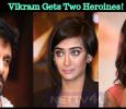 Vikram Gets Two Heroines!