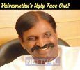 Vairamuthu's Ugly Face Out?