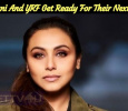 An Important Announcement From Rani Mukerji And YRF!