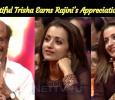 Beautiful Trisha Earns Rajini's Appreciation! Tamil News