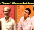 Rajini Connects Dhanush And Anirudh! Tamil News