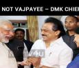 Modi Is Not Vajpayee – DMK Chief Stalin