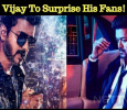 Vijay To Surprise His Fans!