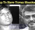 Thala 59 To Have Yuvan Shankar Raja! Tamil News