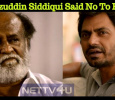Nawazuddin Siddiqui Said No To Rajini?