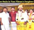 DMK Leader Stalin In Vasu Vikram's Daughter Marriage! Tamil News