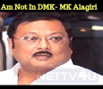 I Am Not In DMK- MK Alagiri