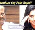 Kasthuri Leg Pulls Rajini! Tamil News