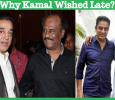Rajini Birthday: Why Kamal Wished Late? Tamil News