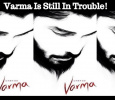Varma Is Still In Trouble!