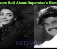 Rumors About Superstar's Heroine!