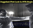 Rana Daggubati's First Look In NTR Biopic Is Out!