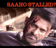 Saaho Shooting Stalled!